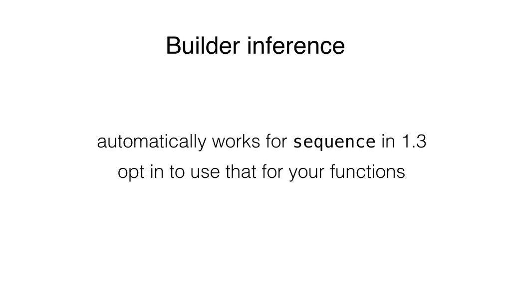 Builder inference automatically works for seque...