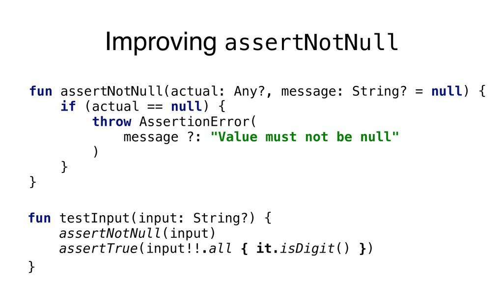 Improving assertNotNull fun assertNotNull(actua...