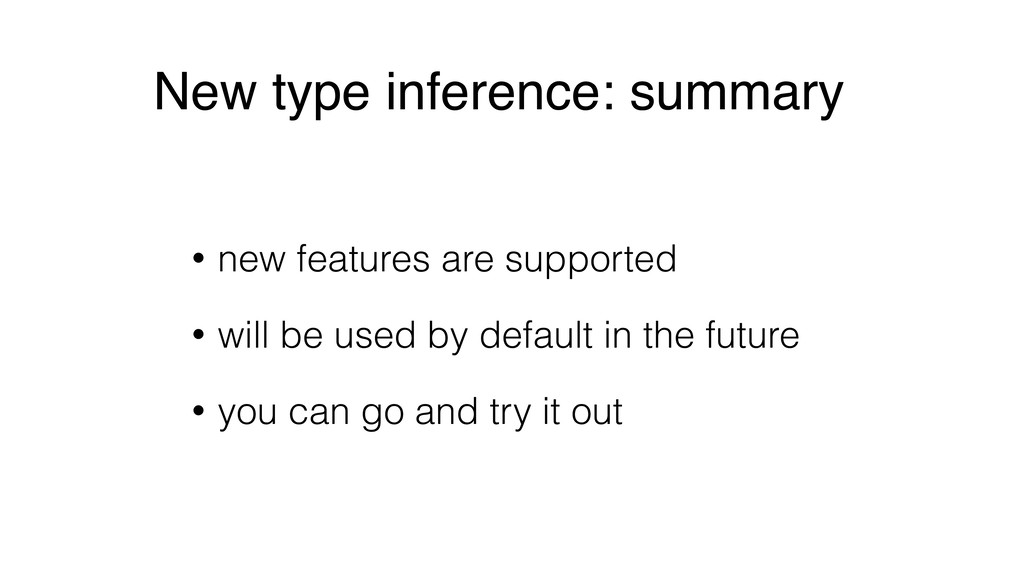 New type inference: summary • new features are ...