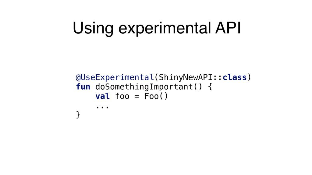Using experimental API @UseExperimental(ShinyNe...
