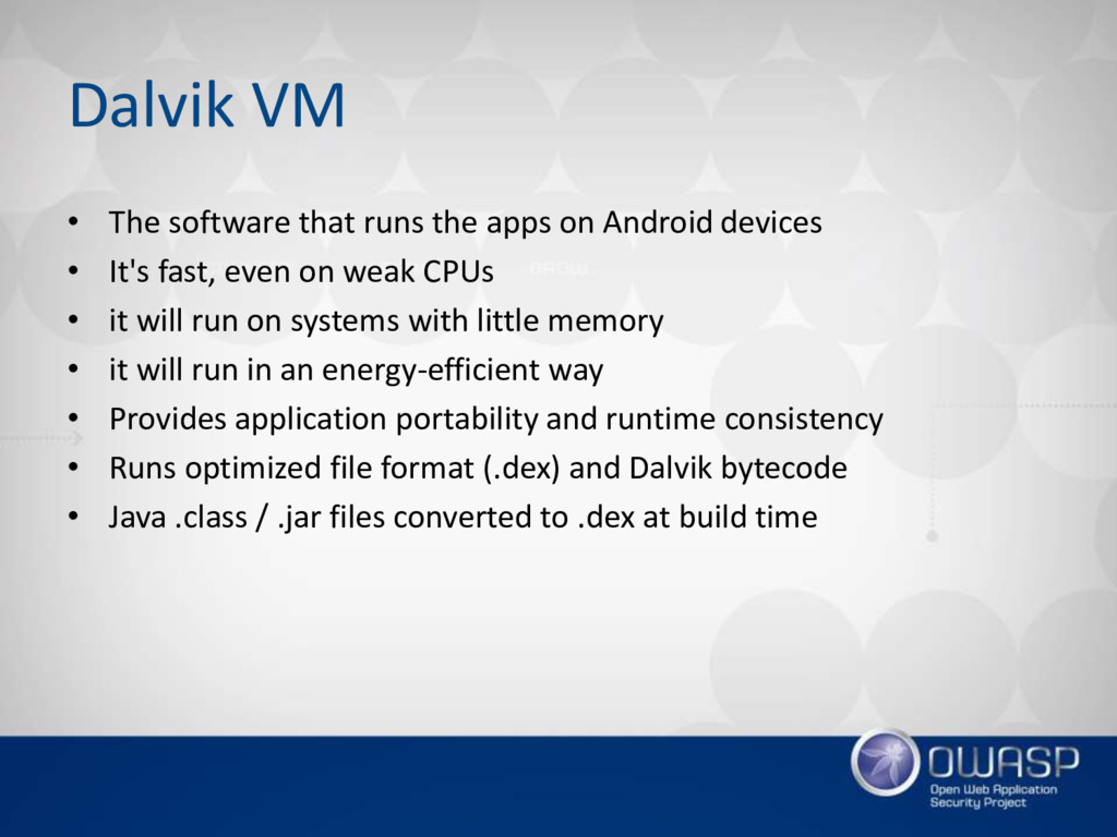 Dalvik VM • The software that runs the apps on ...