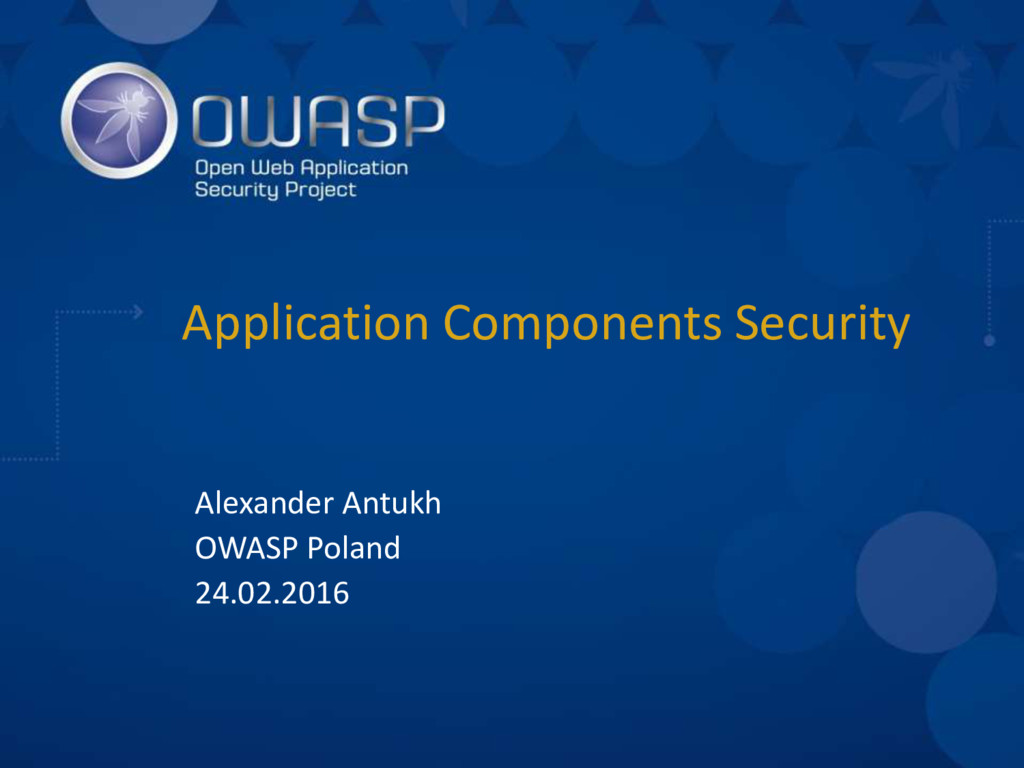 Application Components Security Alexander Antuk...