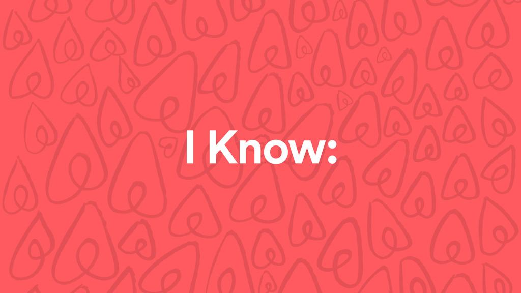I Know: