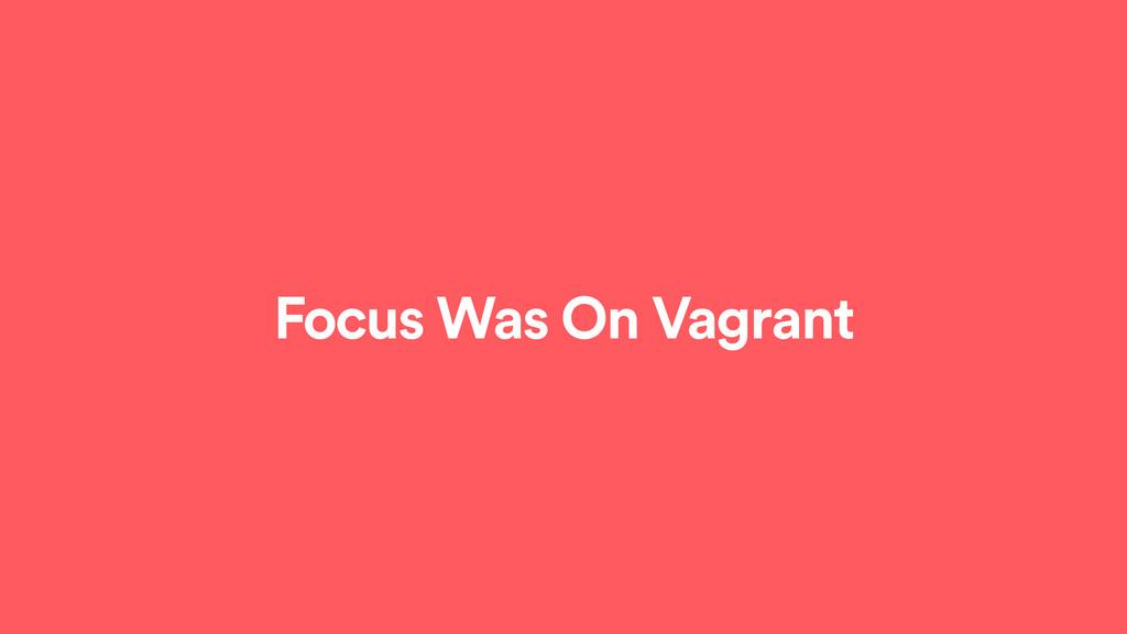 Focus Was On Vagrant