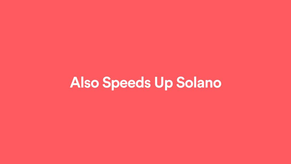 Also Speeds Up Solano