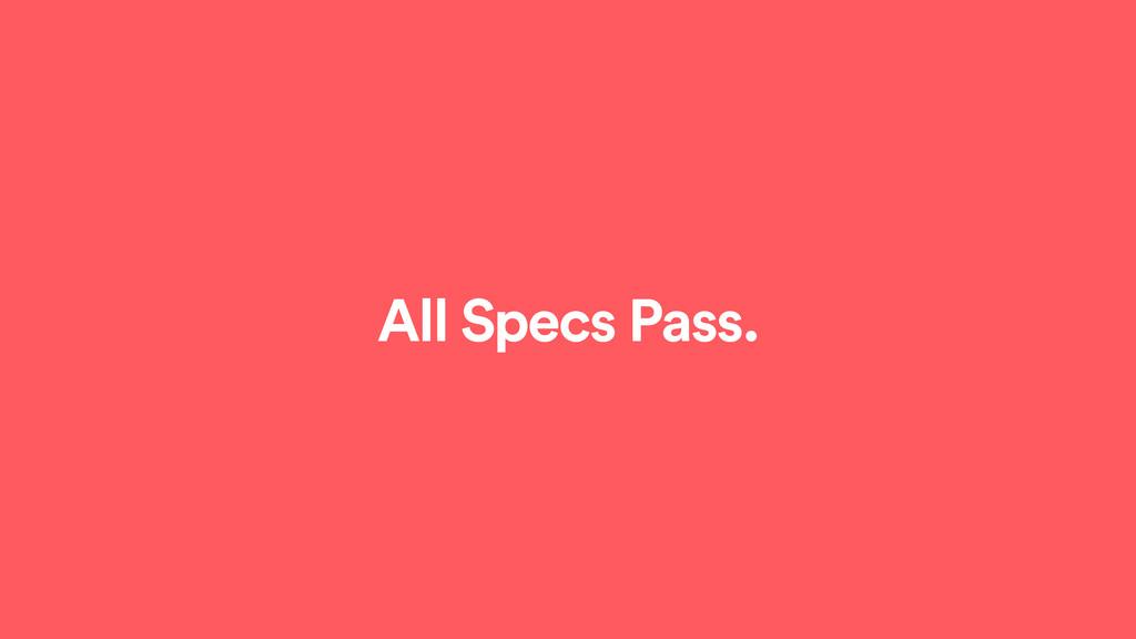 All Specs Pass.