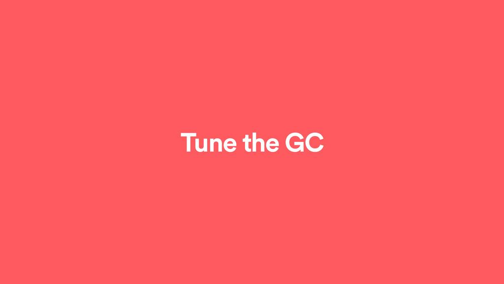 Tune the GC