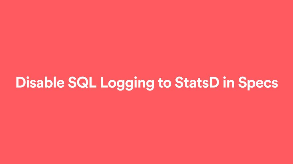 Disable SQL Logging to StatsD in Specs