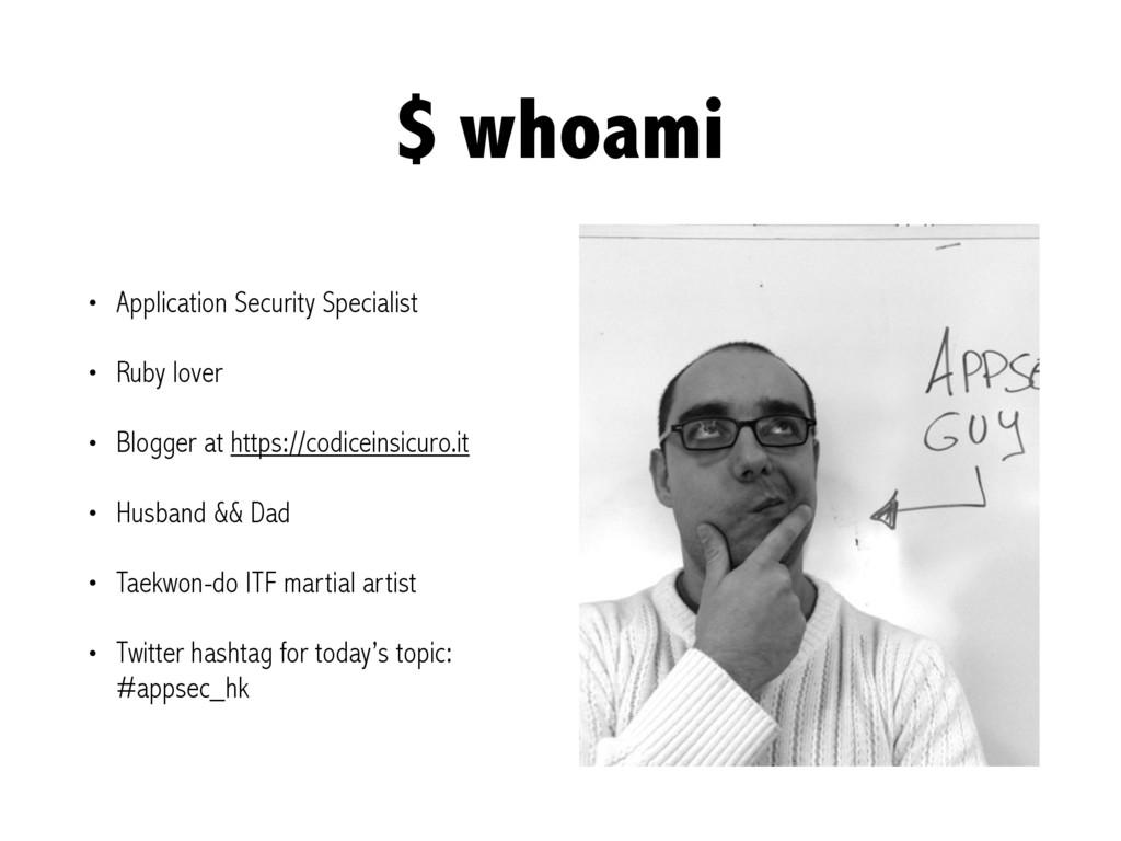 $ whoami • Application Security Specialist • Ru...