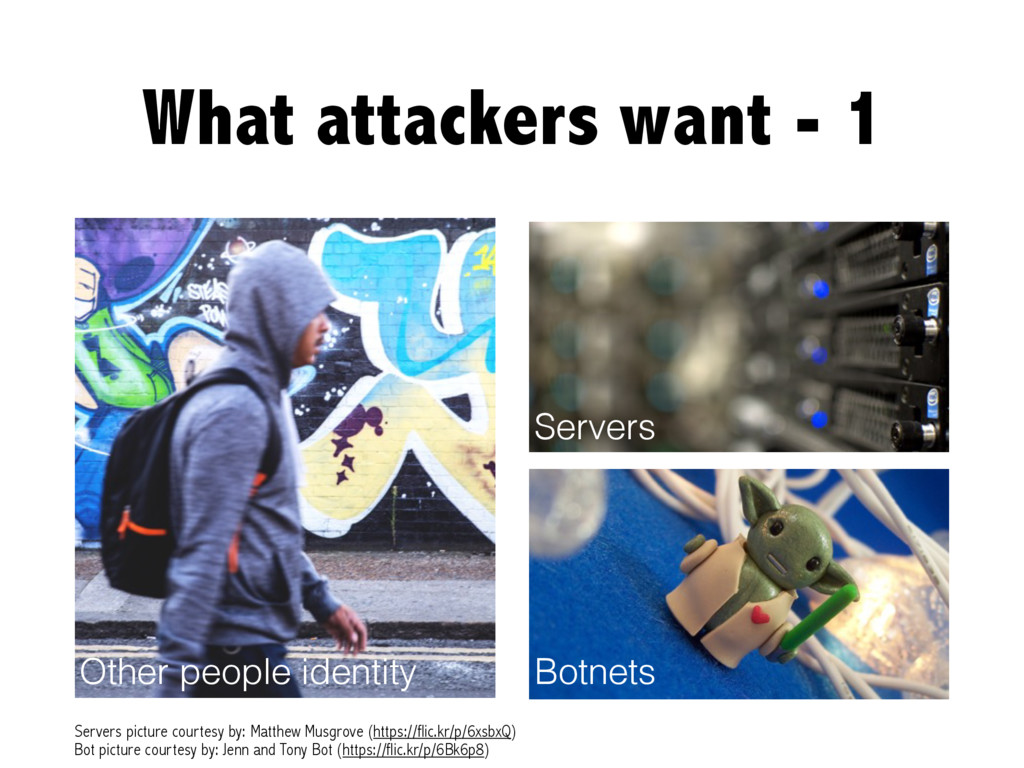 What attackers want - 1 Other people identity S...