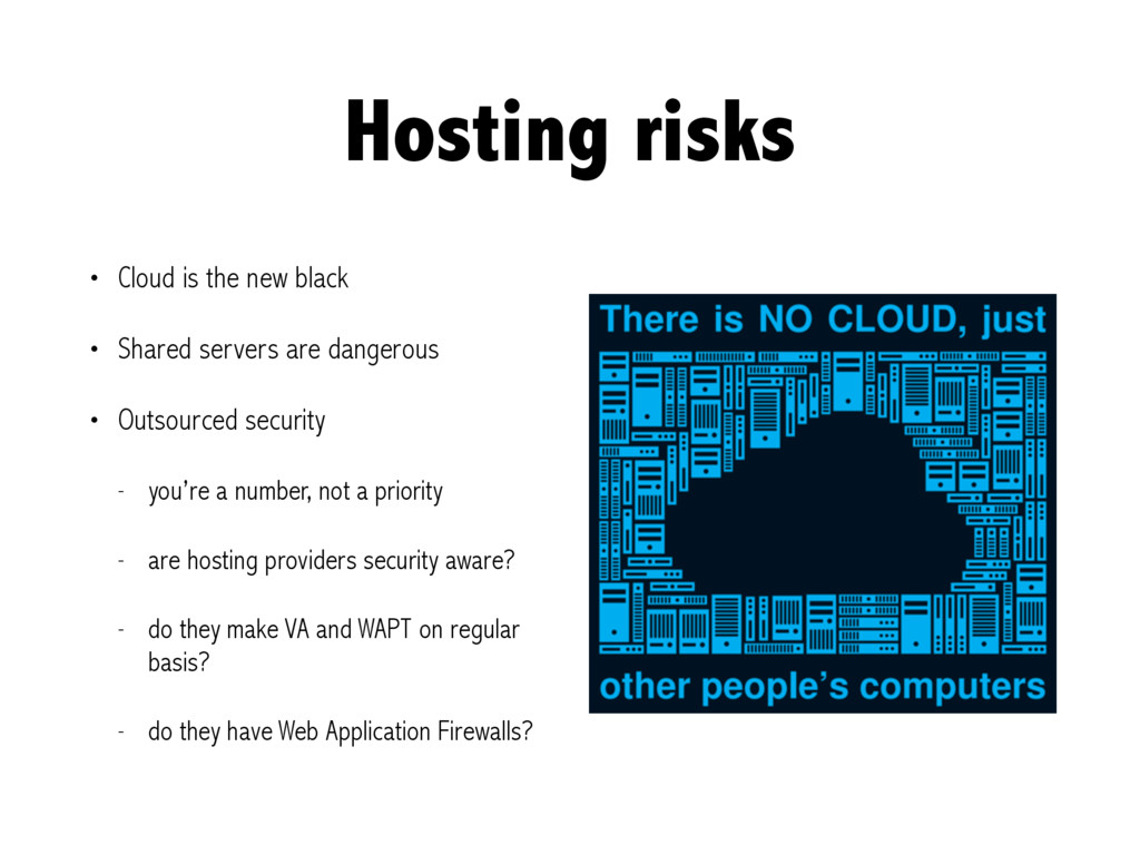 Hosting risks • Cloud is the new black • Shared...