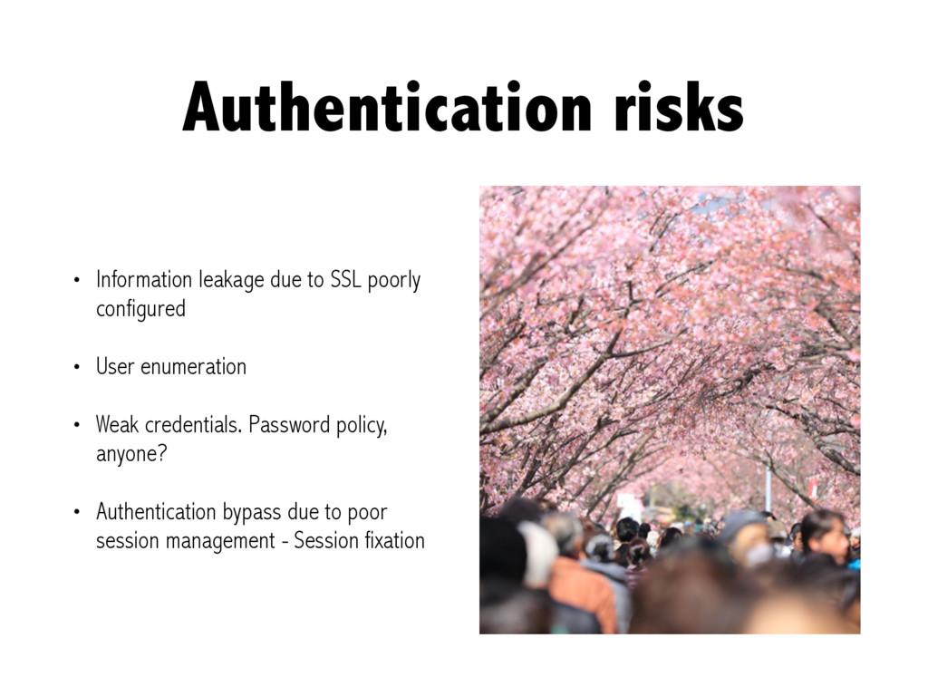 Authentication risks • Information leakage due ...