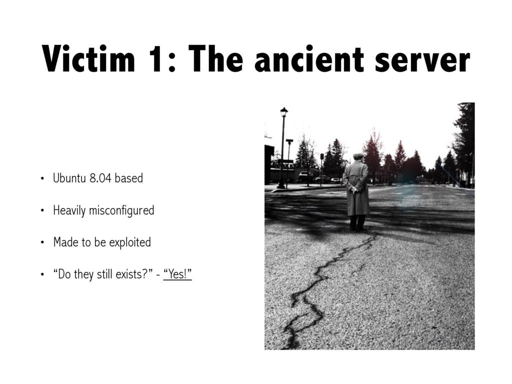 Victim 1: The ancient server • Ubuntu 8.04 base...
