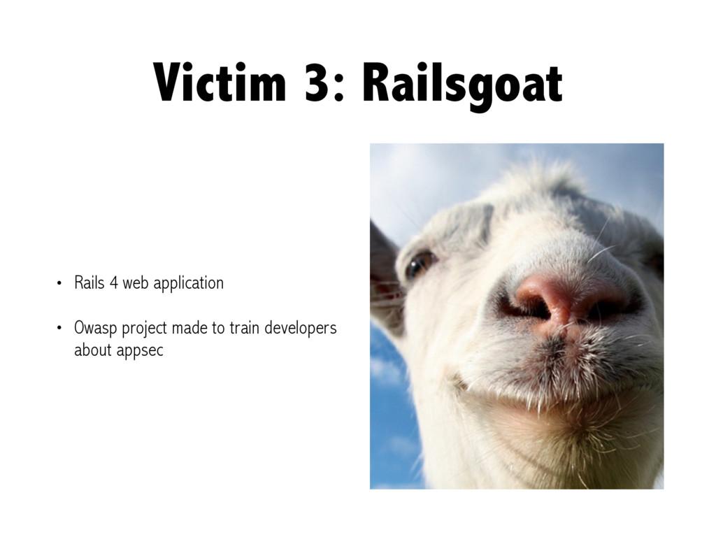 Victim 3: Railsgoat • Rails 4 web application •...