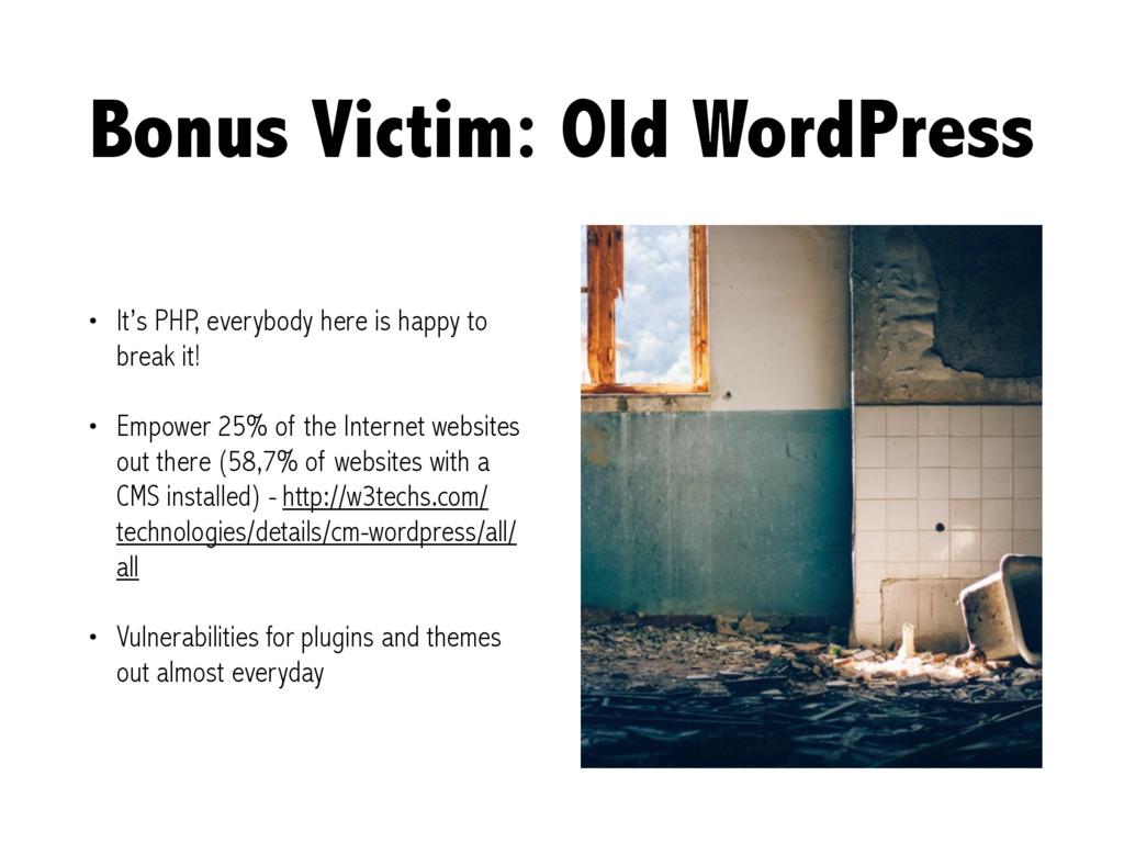 Bonus Victim: Old WordPress • It's PHP, everybo...