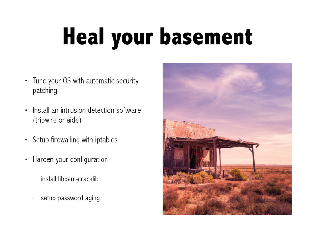 Heal your basement • Tune your OS with automati...