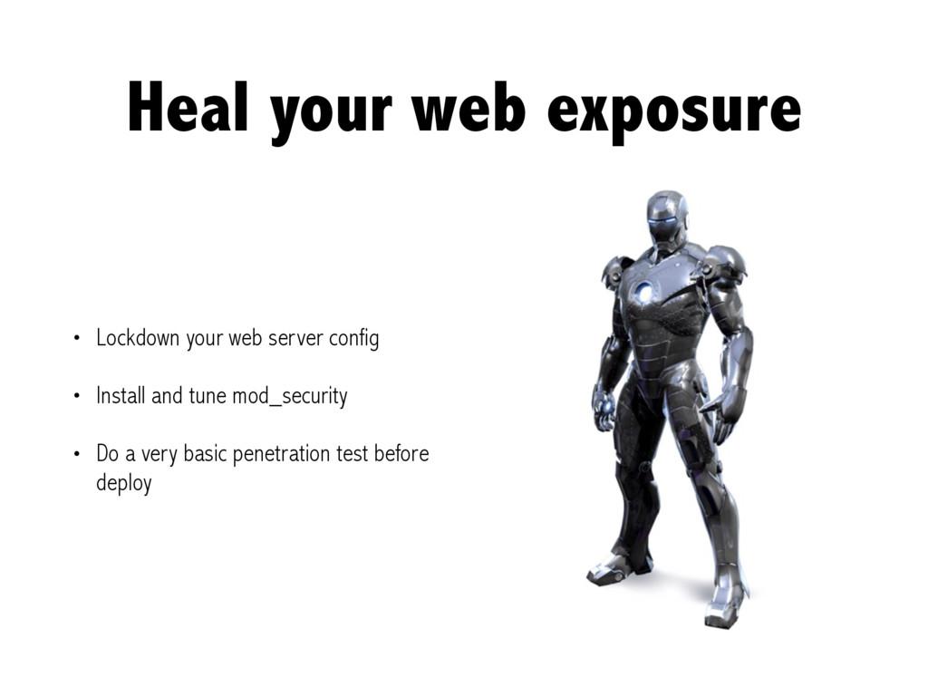 Heal your web exposure • Lockdown your web serv...