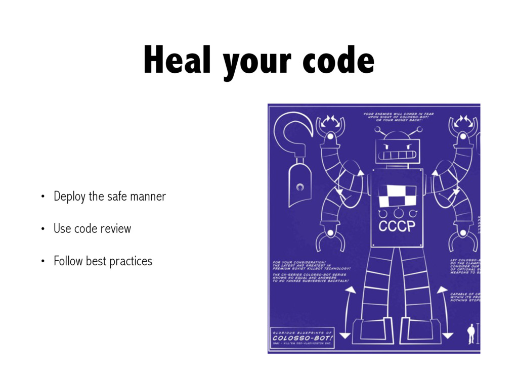 Heal your code • Deploy the safe manner • Use c...