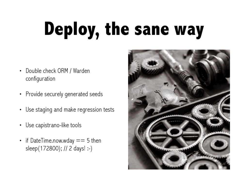 Deploy, the sane way • Double check ORM / Warde...