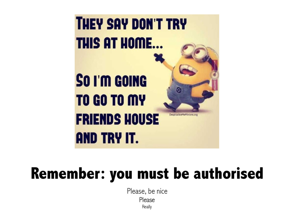 Remember: you must be authorised Please, be nic...