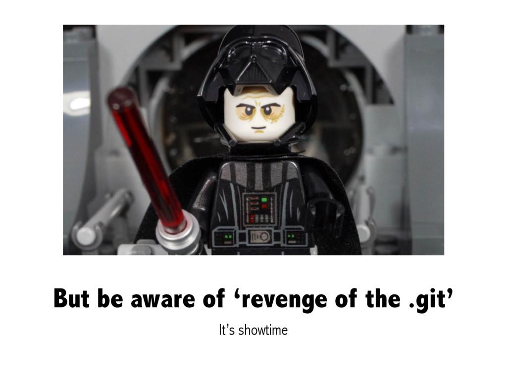 But be aware of 'revenge of the .git' It's show...