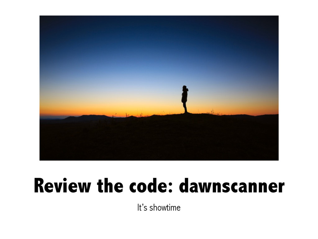 Review the code: dawnscanner It's showtime
