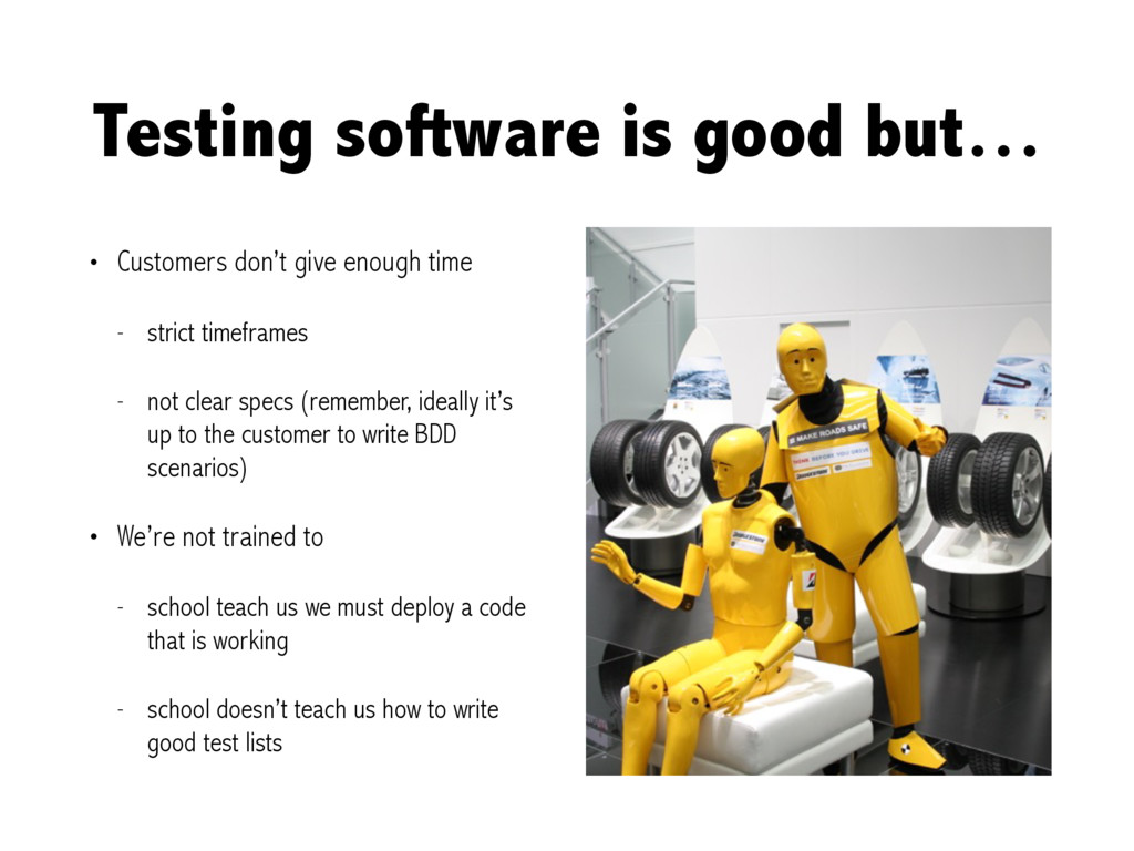 Testing software is good but… • Customers don't...