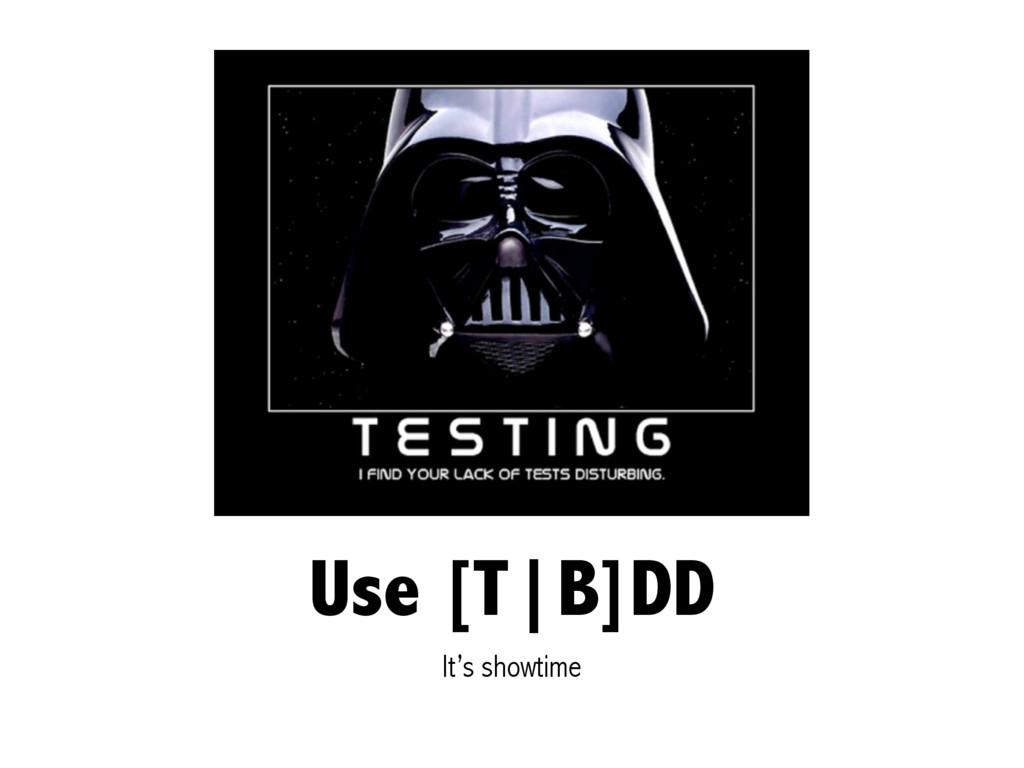 Use [T|B]DD It's showtime