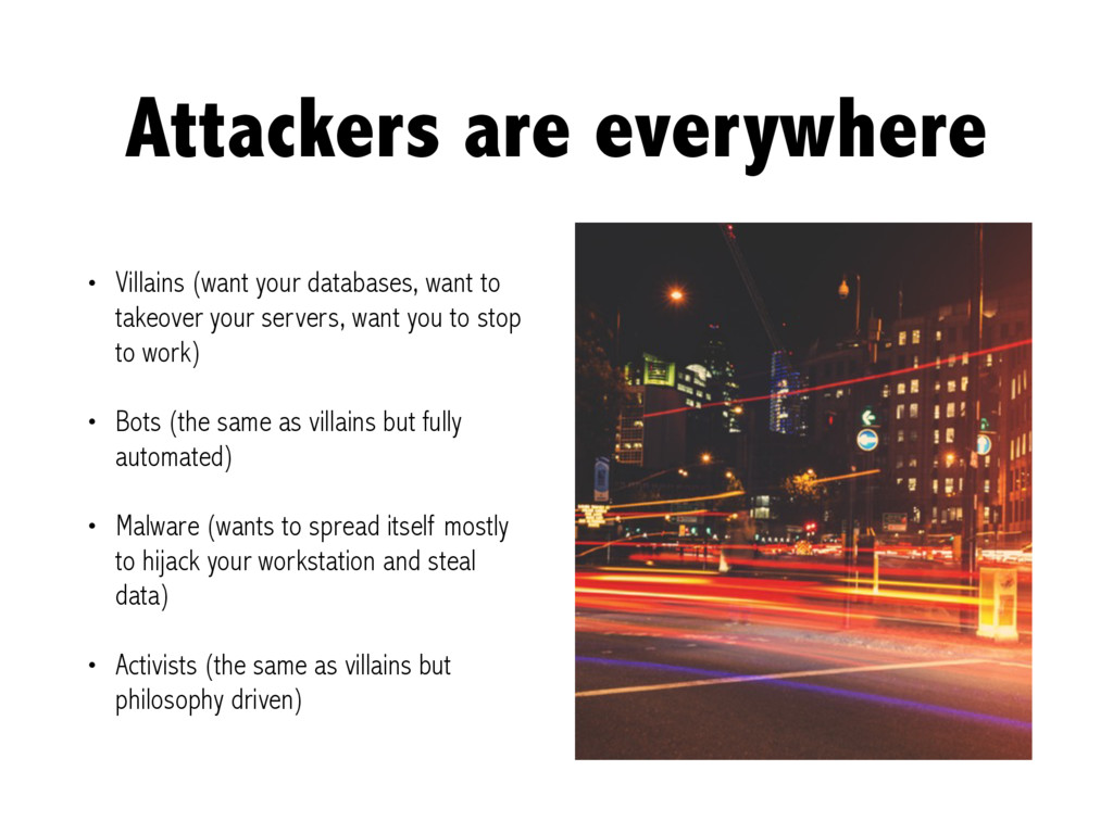 Attackers are everywhere • Villains (want your ...