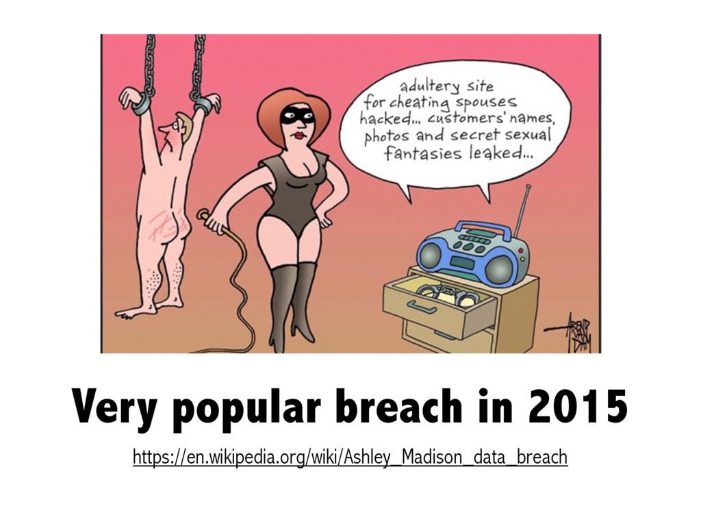 Very popular breach in 2015 https://en.wikipedi...