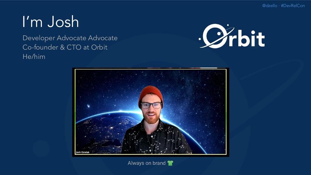 @dzello · #DevRelCon I'm Josh Developer Advocat...