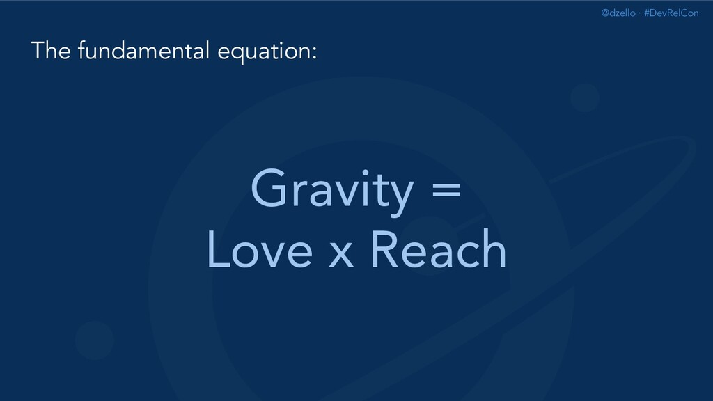 @dzello · #DevRelCon The fundamental equation: ...