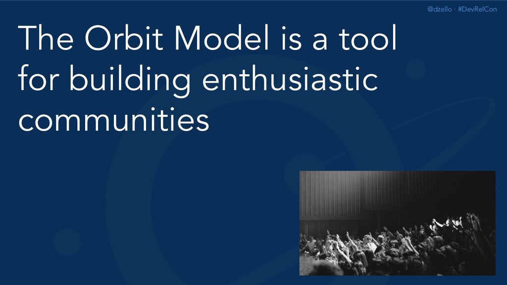 @dzello · #DevRelCon The Orbit Model is a tool ...