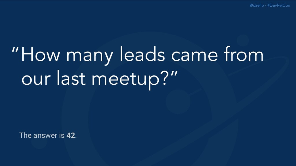 "@dzello · #DevRelCon ""How many leads came from ..."
