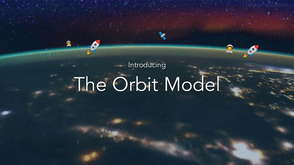 @dzello · #DevRelCon The Orbit Model Introducin...