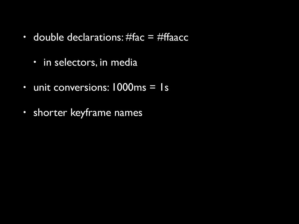 • double declarations: #fac = #ffaacc • in sele...