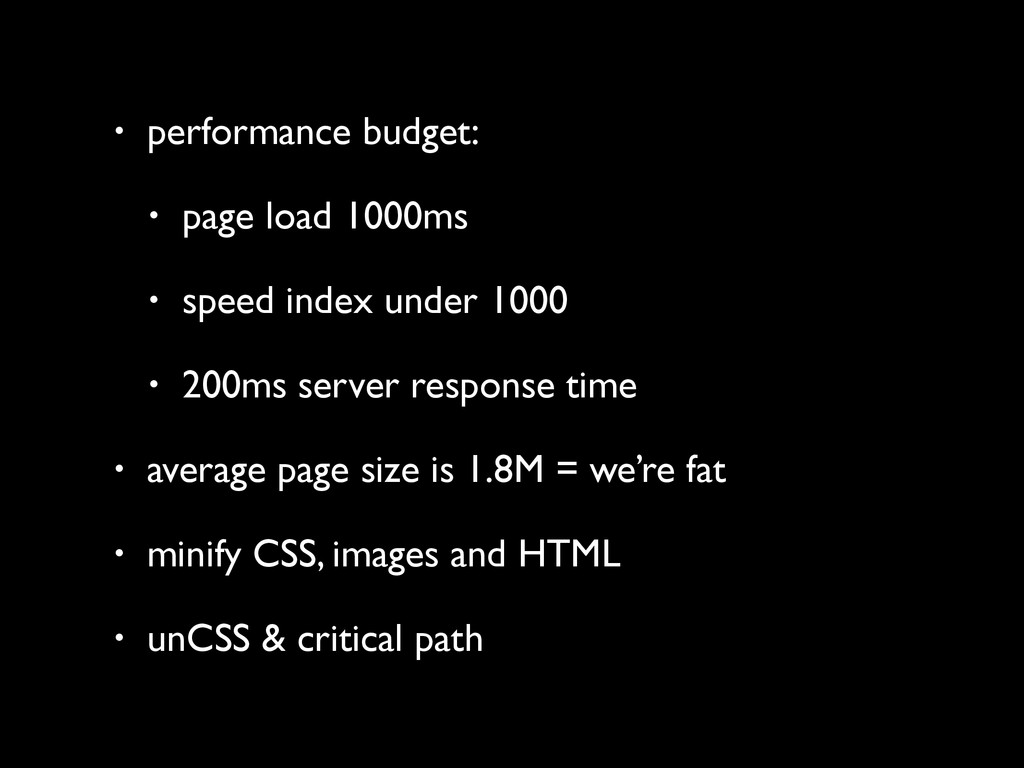 • performance budget: • page load 1000ms • spee...