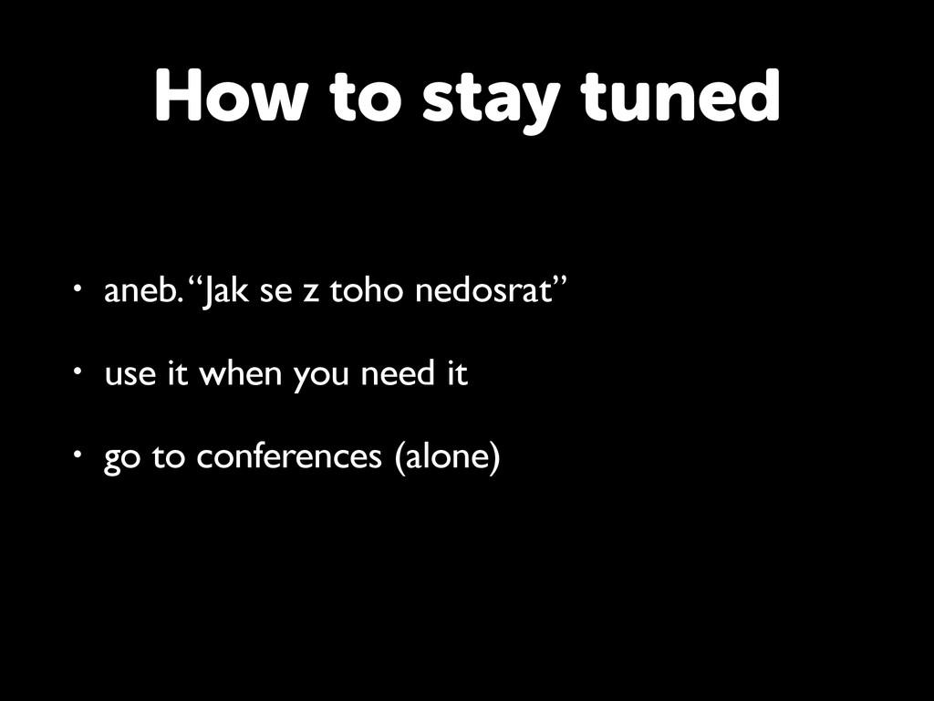 """How to stay tuned • aneb. """"Jak se z toho nedosr..."""