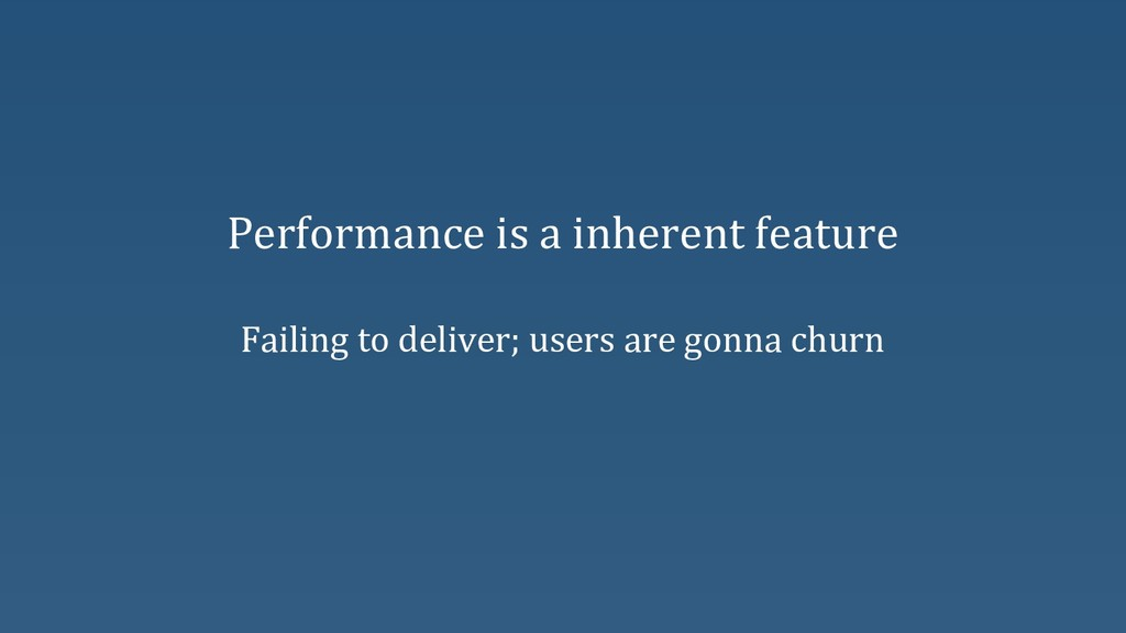 Performance is a inherent feature Failing to de...
