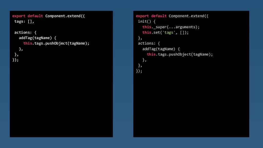 export default Component.extend({ init() { this...