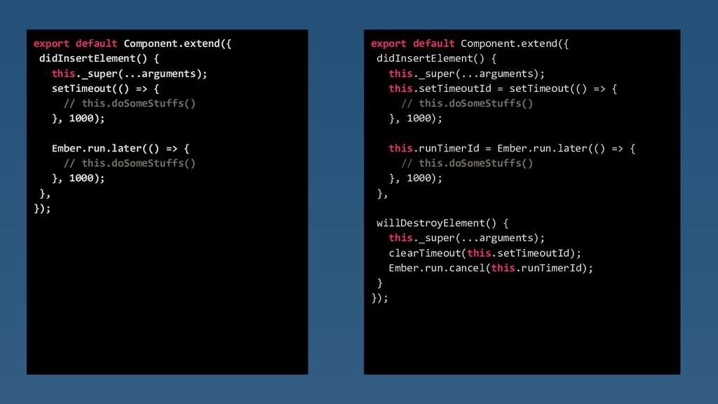 export default Component.extend({ didInsertElem...