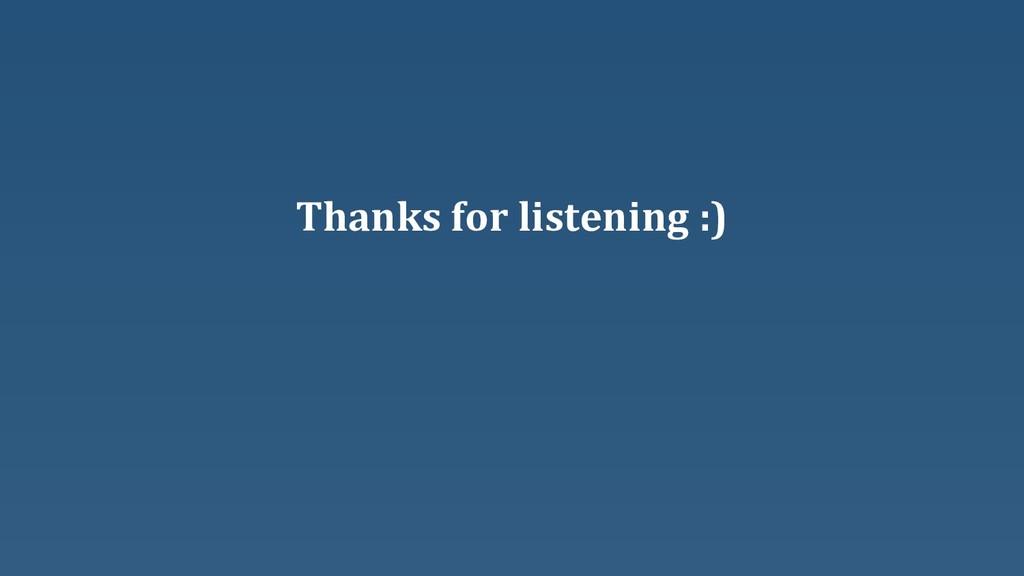 Thanks for listening :)