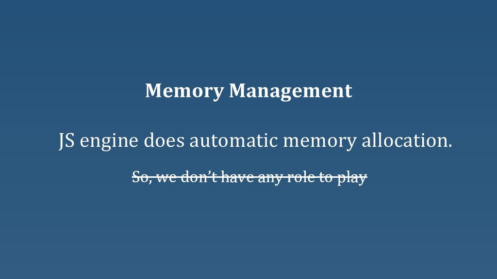 Memory Management JS engine does automatic memo...