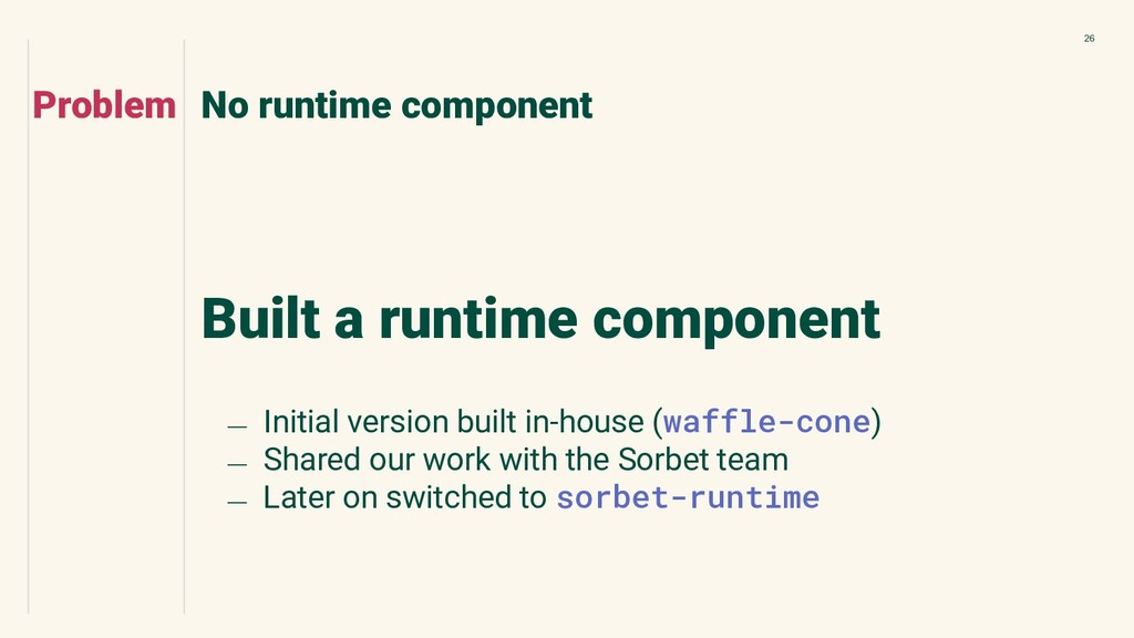 26 Built a runtime component No runtime compone...