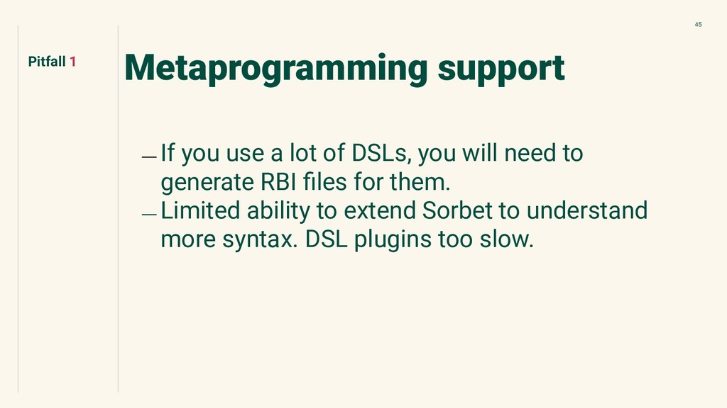 45 Metaprogramming support ﹘ If you use a lot o...