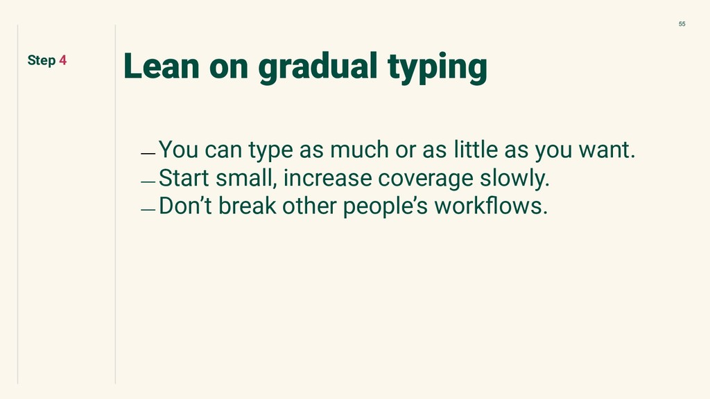 55 Lean on gradual typing ﹘ You can type as muc...