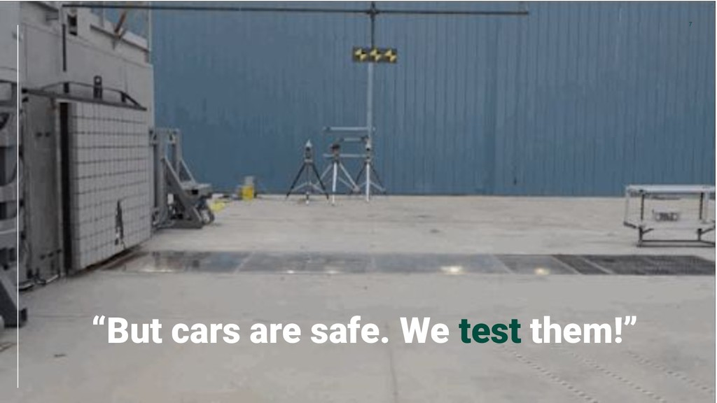 """But cars are safe. We test them!"" 7"