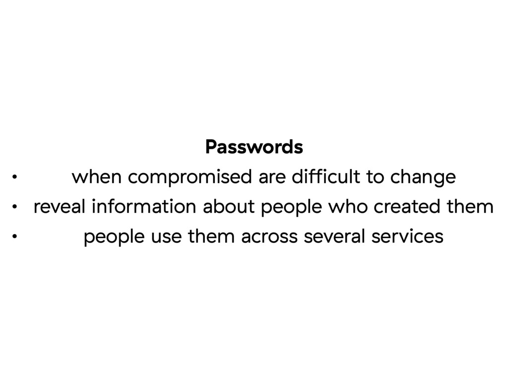 Passwords • when compromised are difficult to cha...