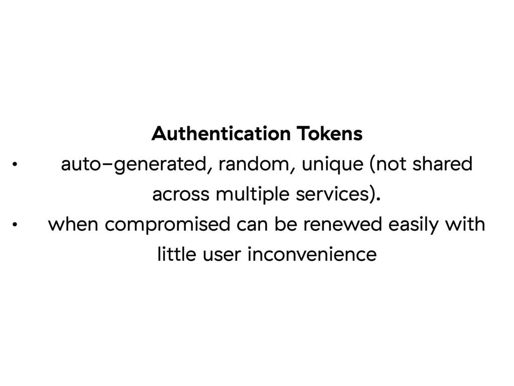Authentication Tokens • auto-generated, random,...