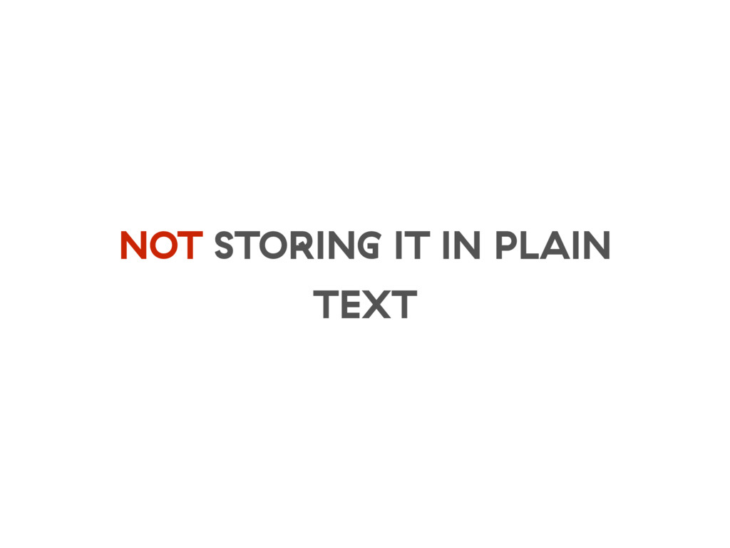 NOT STORING IT IN PLAIN TEXT